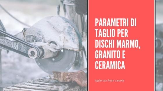 Parametri Di Taglio Per Dischi Marmo, Granito E Ceramica